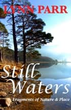 Still Waters - Fragments of Nature & Place ebook by Lynn Parr