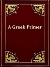 A Greek Primer for Beginners in New Testament Greek ebook by Wallace N. Stearns