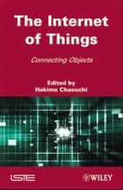 The Internet of Things - Connecting Objects to the Web ebook by Hakima Chaouchi