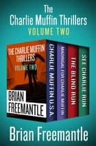 The Charlie Muffin Thrillers Volume Two - Charlie Muffin U.S.A., Madrigal for Charlie Muffin, The Blind Run, and See Charlie Run ebook by Brian Freemantle