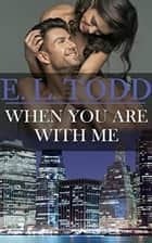 When You Are With Me - Forever and Ever, #21 ebook by E. L. Todd