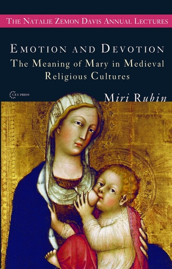 Emotion and Devotion - The Meaning of Mary in Medieval Religious Cultures ebook by Miri Rubin