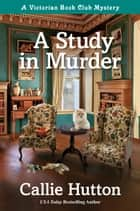 A Study in Murder - A Victorian Book Club Mystery ebook by Callie Hutton