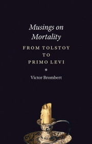 Musings on Mortality - From Tolstoy to Primo Levi ebook by Victor Brombert