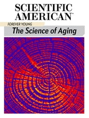 Forever Young - The Science of Aging ebook by Scientific American Editors