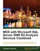MDX with Microsoft SQL Server 2008 R2 Analysis Services Cookbook ebook by Tomislav Piasevoli