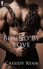 Bound by Love ebook by Cassidy Ryan