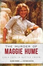 The Murder of Maggie Hume - Cold Case in Battle Creek ebook by Blaine Pardoe, Victoria Hester