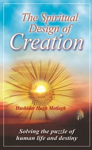 The Spiritual Design of Creation ebook by Hushidar Hugh Motlagh