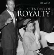 A Century of Royalty ebook by Edward West