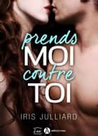 Prends-moi contre toi ebook by Iris Julliard