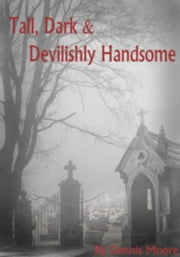 Tall, Dark & Devilishly Handsome ebook by Dennis Moore