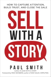 Sell with a Story - How to Capture Attention, Build Trust, and Close the Sale ebook by Paul Smith,Mike Weinberg