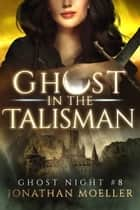 Ghost in the Talisman ebook by Jonathan Moeller