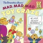 The Berenstain Bears' Mad, Mad, Mad Toy Craze ebook by Stan Berenstain, Jan Berenstain