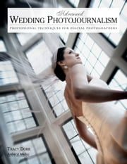 Advanced Wedding Photojournalism - Professional Techniques for Digital Photographers ebook by Tracy Dorr