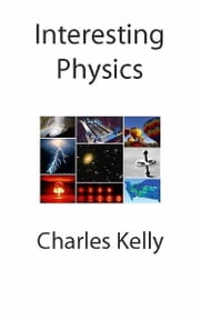Interesting Physics ebook by Charles Kelly