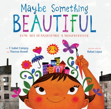 Maybe Something Beautiful - How Art Transformed a Neighborhood ebook by F. Isabel Campoy,Theresa Howell