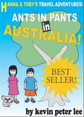 Hanna and Toby's Travel Adventures! Book 1: Ants in pants in Australia! ebook by Kevin Peter Lee