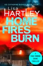 Home Fires Burn - A page-turning crime thriller ebook by Lisa Hartley