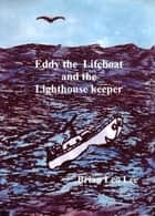 Eddy the Lifeboat and the Lighthouse Keeper ebook by Brian  Leo Lee