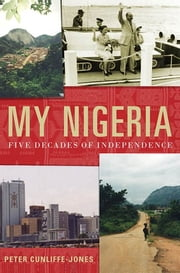 My Nigeria - Five Decades of Independence ebook by Peter Cunliffe-Jones