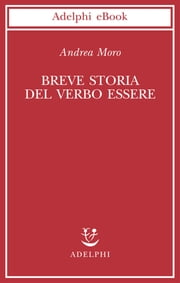 Breve storia del verbo essere ebook by Andrea Moro