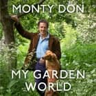 My Garden World - the Sunday Times bestseller audiobook by Monty Don