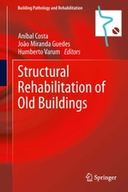 Structural Rehabilitation of Old Buildings ebook by Anibal Costa,Joao Miranda Guedes,Humberto Varum