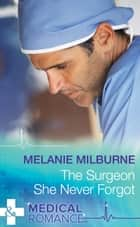The Surgeon She Never Forgot (Mills & Boon Medical) eBook by Melanie Milburne