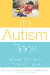 The Autism Book - Answers to Your Most Pressing Questions ebook by Jhoanna Robledo,Dawn Ham-Kucharski