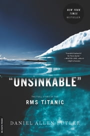 Unsinkable - The Full Story of the RMS Titanic ebook by Daniel Allen Butler