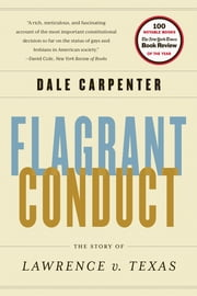 Flagrant Conduct: The Story of Lawrence v. Texas ebook by Dale Carpenter