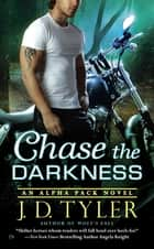 Chase the Darkness ebook by J.D. Tyler