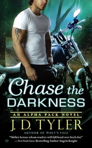 Chase the Darkness - An Alpha Pack Novel ebook by J.D. Tyler
