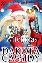 White Witchmas - Witches Demons Christmas Paranormal Romantic Comedy ebook by Dakota Cassidy