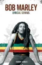 Bob Marley: Lyrical Genius eBook by Kwame Dawes