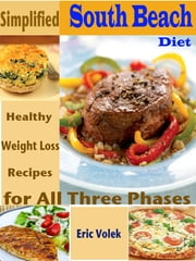 Simplified South Beach Diet - Healthy Weight Loss Recipes for All Three Phases ebook by Eric Volek