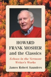 Howard Frank Mosher and the Classics - Echoes in the Vermont Writer's Works ebook by James Robert Saunders