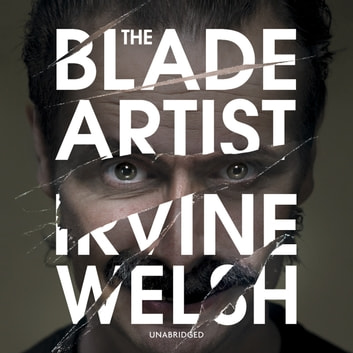 The Blade Artist audiobook by Irvine Welsh