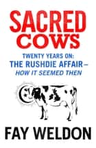 Sacred Cows - The Rushdie Affair - How it Seemed Then ebook by Fay Weldon