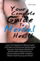 Your Complete Guide To Mental Health ebook by Keith V. Spear