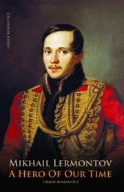 A Hero of Our Time - (New revised, annotated and illustrated edition) ebook by Mikhail Lermontov