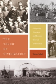 """The Touch of Civilization"" - Comparing American and Russian Internal Colonization ebook by Steven Sabol"