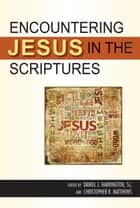 Encountering Jesus in the Scriptures ebook by edited by Daniel J. Harrington,SJ,and Christopher R. Matthews