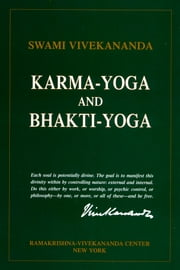 Karma-Yoga and Bhakti-Yoga ebook by Swami Nikhilananda,Swami Vivekananda