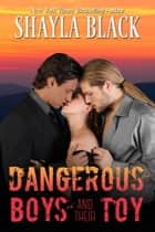 Dangerous Boys and their Toy ebook by Shayla Black