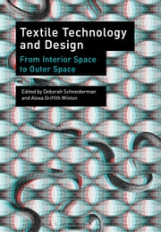 Textile Technology and Design - From Interior Space to Outer Space ebook by Deborah Schneiderman,Alexa Griffith Winton
