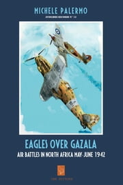 Eagles over Gazala - Air Battles in North Africa May-June 1942 ebook by Michele Palermo