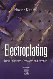 Electroplating: Basic Principles, Processes and Practice ebook by Kanani, Nasser